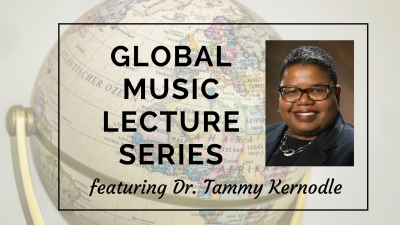 Global Music Lecture Series featuring Dr. Tammy Kernodle