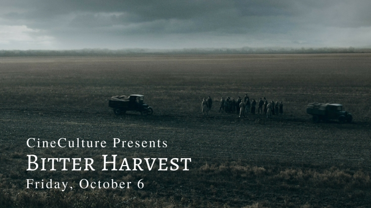 "CineCulture Presents ""Bitter Harvest"" Friday, October 6"