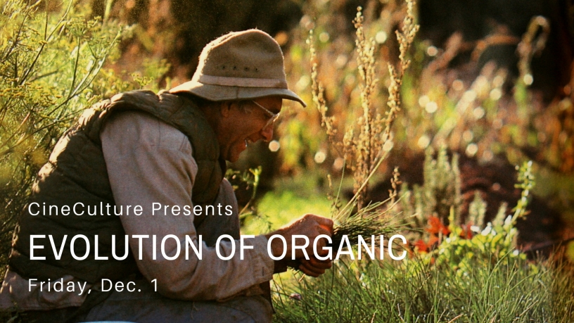 "CineCulture presents ""Evolution of Organic"""