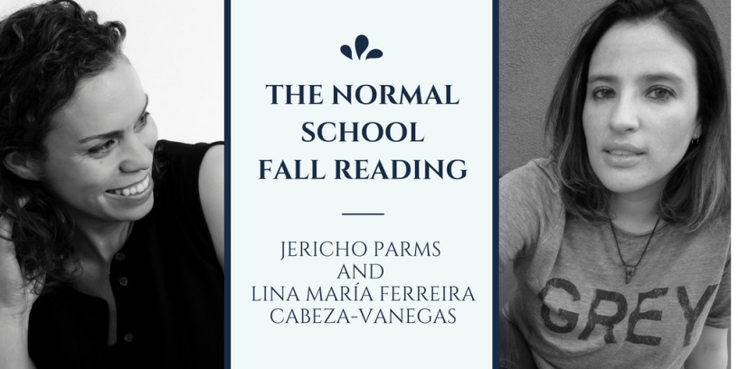 The Normal School Fall Reading with Jericho Parms (left) and Lina María Ferreira Cabeza-Vanegas (right)