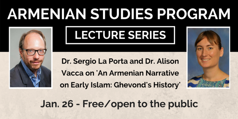 "Armenian Studies Lecture: Dr. Sergio La Porta and Dr. Alison Vacca on ""An Armenian Narrative on Early Islam: Ghevond's History"""