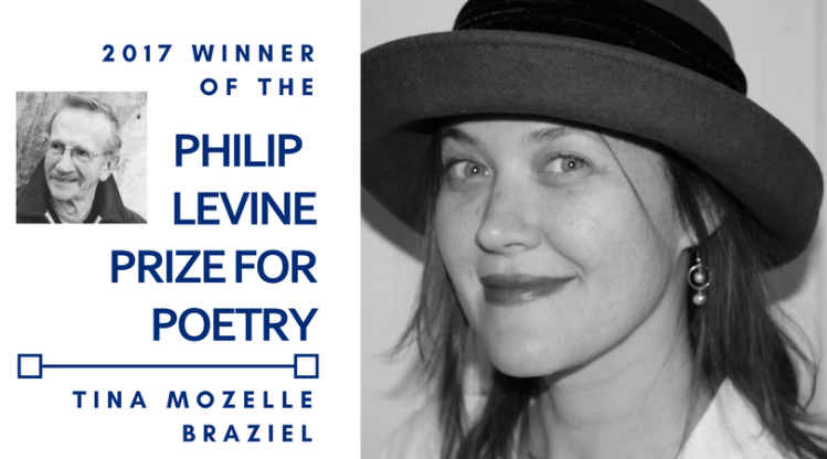 Tina Mozelle Braziel is the 2017 winner of the Philip Levine Prize for Poetry