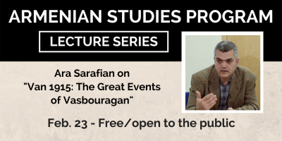 "Ara Sarafian will speak on ""Van 1915: The Great Events of Vasbouragan"""