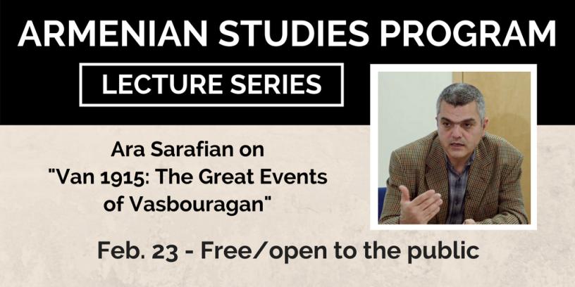 "Ara Sarafian will speak on ""Van 1915: The Great Events of Vasbouragan"""