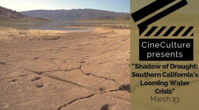 "CineCulture presents ""Shadow of Drought: Southern California's Looming Water Crisis"" March 23"