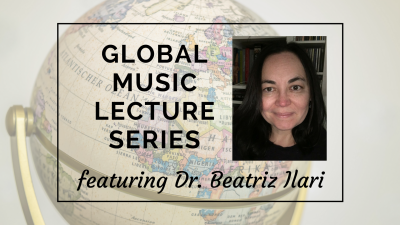 Global Music Lecture Series presents Dr. Beatriz Ilari