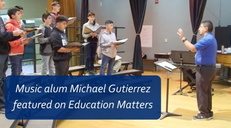 Music alum Michael Gutierrez featured on Education Matters