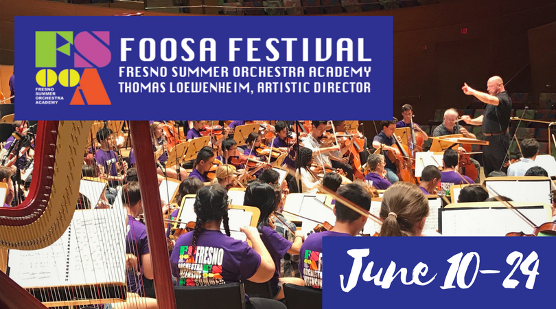 FOOSA Festival Fresno Summer Orchestra Academy Thomas Loewenheim, Artistic Director June 10-24
