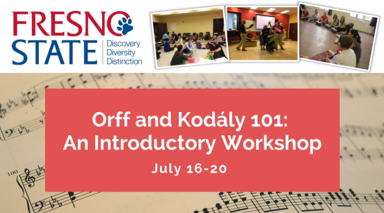 Orff and Kodaly 101: An Introductory Workshop July 16-20 Fresno State Discovery, Diversity, Distinction