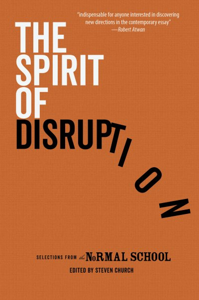 The Spirit of Disruption book cover. Selections from The Normal School magazine.