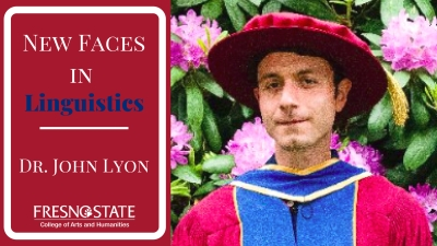 New Faces in Linguistics: Dr. John Lyon Fresno State College of Arts and Humanities