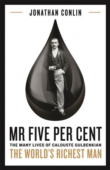 Jonathan Conlin - Mr Five Per Cent - The many lives of Calouste Gulbenkian - The World's Richest Man