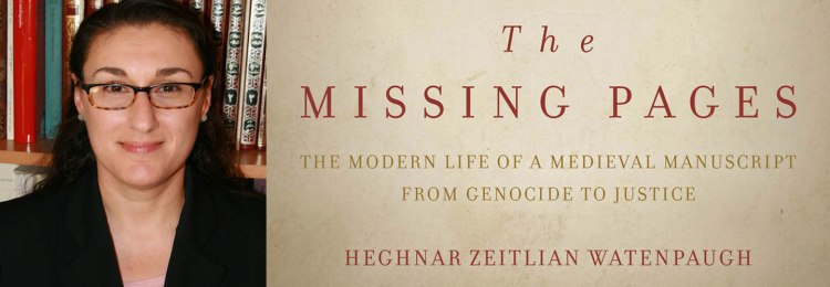 "Heghnar Zeitlian Watenpaugh - ""The Missing Pages - The Modern Life of a Medieval Manuscript from Genocide to Justice"""