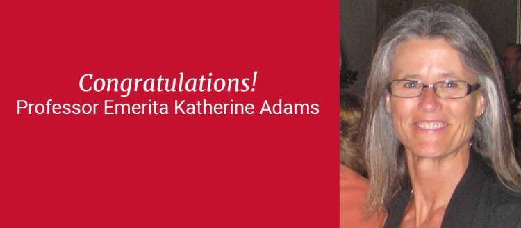 Congratulations! Professor Emerita Katherine Adams