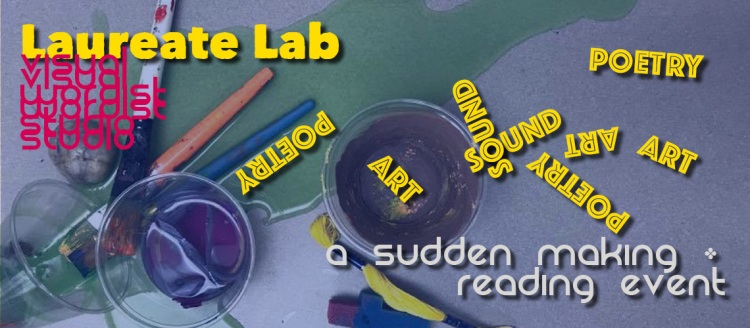The Laureate Lab Visual Wordist Studio presents: A Sudden Making / Reading