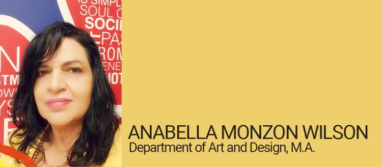 Anabella Monzon Wilson, Department of Art and Design, M.A. Student of Distinction