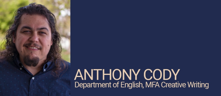 Anthony Cody, Department of English, MFA Creative Writing Student of Distinction