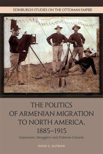 Book cover - The politics of Armenian Migration to North America, 1885 - 1915 - Sojourners, Smugglers, and Dubious Citizens by David E. Gutman