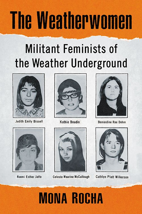 The Weather Women - Militant Feminists of the Weather Underground by Mona Rocha.