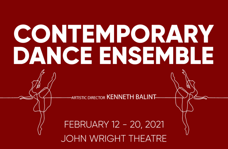 Contemporary Dance Ensemble. Artistic Director Kenneth Balint. February 12-20, 2021. John Wright Theatre