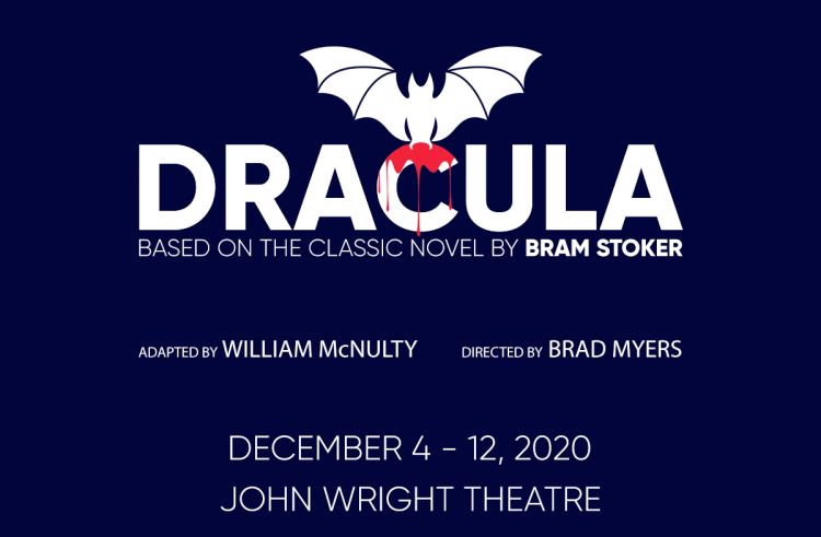 Dracula - Based on the Classic Novel by Bram Stoker. Adapted by William McNulty, Directed by Brad Myers. December 4-12, 2020 John Wright Theatre
