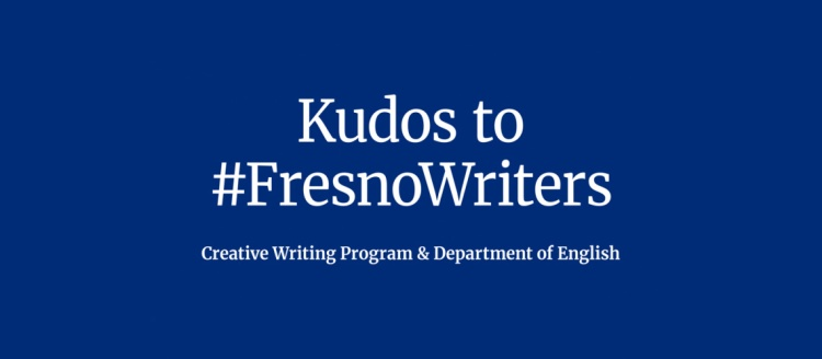 Kudos to #FresnoWriters - Creative Writing Program and Department of English.