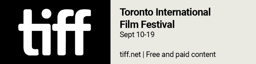 Toronto International Film Festival, Sept 10-19. https://www.tiff.net/