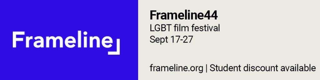 Frameline44 (LGBT film festival), Sept 17-27. https://www.frameline.org/