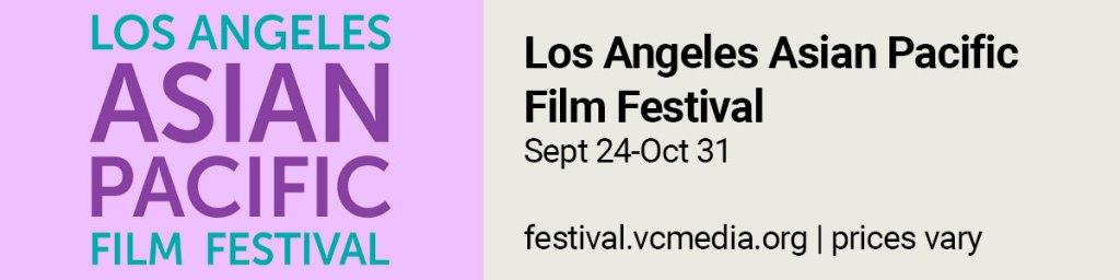 Los Angeles Asian Pacific Film Festival, Sept 24-Oct 31. https://festival.vcmedia.org/2020/