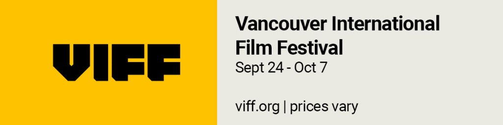 Vancouver International Film Festival, Sept 24 - Oct 7. https://www.viff.org/Online/