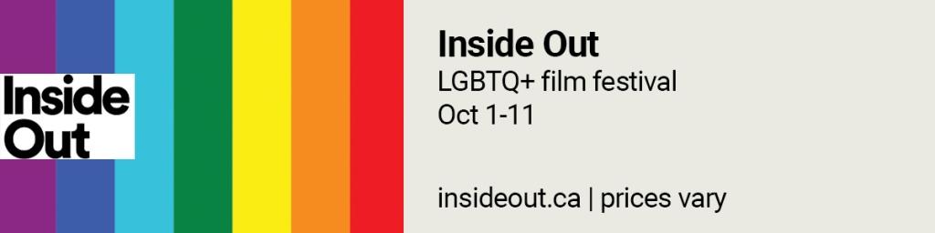 Inside Out (LGBT film festival), Oct 1-11. https://insideout.ca/