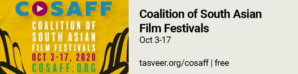 Coalition of South Asian Film Festivals (a group of prominent festivals have come together to form an online program) Oct 3-17. https://tasveer.org/cosaff