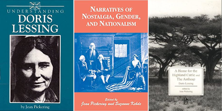 "Dr. Jean E. Pickering books, ""Understanding Doris Lessing,"" ""Narratives of Nostalgia, Gender, and Nationalism"" which was co-written with Suzanne Kehde, and ""A Home for the Highland Cattle and The Antheap."""