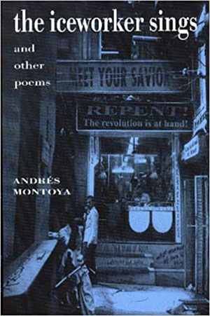 the iceworker sings and other poem by Andrés Montoya book cover