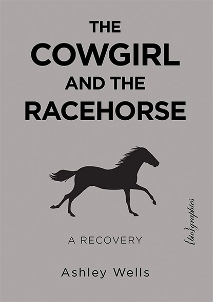 """The Cowgirl and the Racehorse: A Recovery,"" by Ashley Wells - Book Cover"