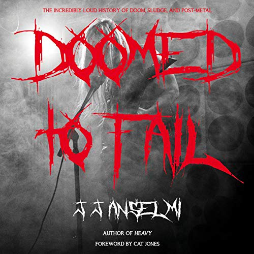 """Doomed to Fail: The Incredibly Loud History of Doom, Sludge, and Post-Metal,"" by J.J. Anselmi - Book Cover"