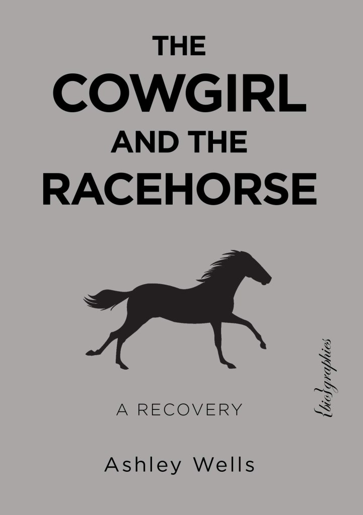 """Book cover of """"The Cowgirl and the Racehorse - A Recovery"""" by Ashley Wells"""